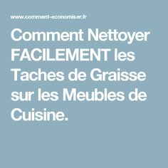 Comment Nettoyer FACILEMENT les Taches de Graisse sur les Meubles de Cuisine.
