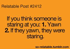 Haha I actually want to do this now..everytime I think someone is staring at me lol ;)