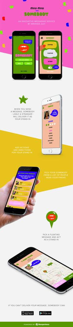 Somebody app is an innovative messaging service by artist Miranda July, created with support from Miu Miu and powered by Neosperience. When you can't deliver your message ... somebody can!