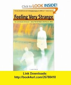 Feeling Very Strange The Slipstream Anthology (9781892391353) James Patrick Kelly, John Kessel , ISBN-10: 189239135X  , ISBN-13: 978-1892391353 ,  , tutorials , pdf , ebook , torrent , downloads , rapidshare , filesonic , hotfile , megaupload , fileserve