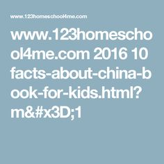 www.123homeschool4me.com 2016 10 facts-about-china-book-for-kids.html?m=1