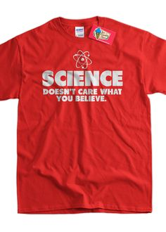 Geek T-Shirt Science T-Shirt Science Doesn't Care What You Believe T-Shirt Screen printed T-Shirt Mens Ladies Womens Youth Kids T-Shirt by IceCreamTees on Etsy