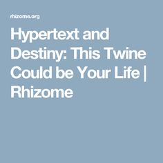 Hypertext and Destiny: This Twine Could be Your Life | Rhizome