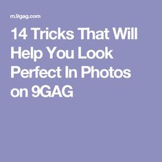 14 Tricks That Will Help You Look Perfect In Photos on 9GAG
