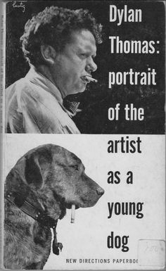 "Dylan Thomas: Portrait of the Artist as a Young Dog - b. Swansea, Wales in 1914; Modernism, Neo-Romanticism; ""Do not go gentle into the good night"""
