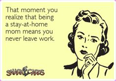 Yep, I go from stay at home mom work all day and night to my part time job.... I never get a day off