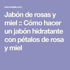 Jabón de rosas y miel :: Cómo hacer un jabón hidratante con pétalos de rosa y miel #cosmeticosartesanalas