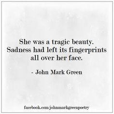 Tragic Beauty - sad poetry by John Mark Green -  #johnmarkgreenpoetry #sadquotes #women #qotd #johnmarkgreen