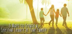 3 Ways to Create a Spiritual Legacy in Your Family