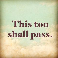 This too shall pass life quotes life life lessons inspiration instagram