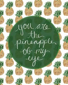 You Are The Pineapple of My Eye //  by EmilyPullen on Etsy