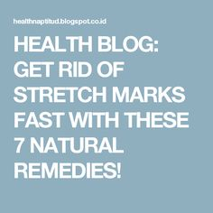 HEALTH BLOG: GET RID OF STRETCH MARKS FAST WITH THESE 7 NATURAL REMEDIES!