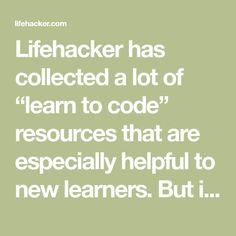 """Lifehacker has collected a lot of """"coding learning"""" that is especially useful for new learners. However, if you have already programmed a bit or have just attended a few courses and want more in-depth training in. Web Languages, Life Hackers, Learn To Code, Computer Science, Software Development, High School, Coding, Teaching, Education"""