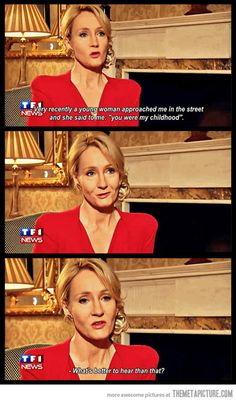 JK Rowling was the voice of my childhood and will be to every generation after.