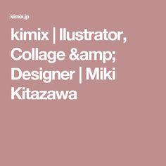 kimix |  llustrator, Collage & Designer | Miki Kitazawa
