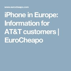 iPhone in Europe: Information for AT&T customers | EuroCheapo