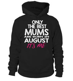 BEST MUMS ARE BORN IN AUGUST