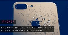 The Best iPhone 7 Tips and Tricks You're Probably Not Using