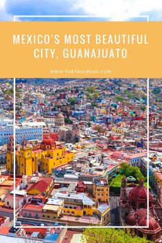 Guanajuato, Mexico.  Is the city of Guanajuato really the most beautiful city in Mexico? This post will show you through pictures and narrative just how beautiful Guanajuato really is.  Also showing things to do in Guanajuato, things to eat in Guanajuato and things to see in Guanajuato.