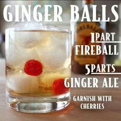 Ginger ball fireball gingerale - soak the cherries in Fireball beforehand...