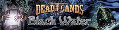 "Our banner for ""Deadlands: Black Water"""