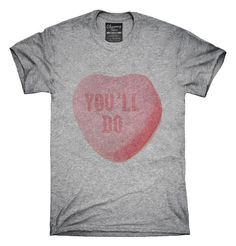 You'll Do Funny Valentines Day Heart Candy T-Shirt, Hoodie, Tank Top