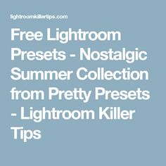 Free Lightroom Presets - Nostalgic Summer Collection from Pretty Presets - Lightroom Killer Tips