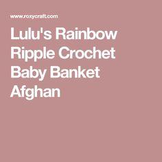 Lulu's Rainbow Ripple Crochet Baby Banket Afghan
