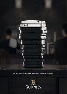 Guinness: Enjoy responsibly. Phones down, please.