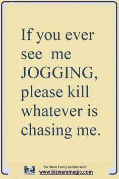 Top 14 Funny Quotes From Bizwaremagic - If You Ever See Me Jogging, Kill . - Top 14 funny quotes from Bizwaremagic – If you ever see me jogging, please kill what haunts me. Witty Quotes, Short Inspirational Quotes, Inspirational Artwork, Funny Quotes About Life, Daily Quotes, Best Quotes, Life Quotes, Humorous Quotes, Happy Funny Quotes