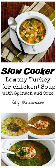 Slow Cooker Lemony Turkey (or chicken) Soup with Spinach and Orzo is easy and delicious; great way to use leftover turkey or chicken.  [found on KalynsKitchen.com]