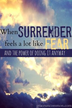 Has your exciting dream turned into a nightmare? Do you struggle with perfectionism and trying to get it right before you dare to begin? Or do you ask God to choose someone else? Find out why surrender feels a lot like fear and how to step out and do it anyway.