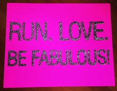 Run. Love. Be fabulous.