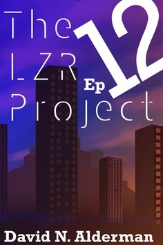 David N. Alderman: The LZR Project - Episode #12 Now Available!