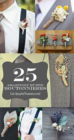 Click here for 25 AMAZING Rustic Boutonnieres - Inspiration for your Vintage-Rustic-Chic Wedding. http://upcycledtreasures.com/2013/04/25-amazingly-rustic-boutonnieres/