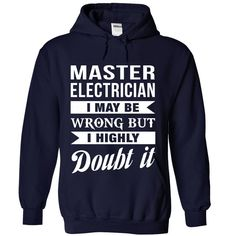 MASTER ELECTRICIAN I May Be Wrong But I Highly Doubt it T-Shirts, Hoodies. Get It Now ==> https://www.sunfrog.com/No-Category/MASTER-ELECTRICIAN--Doubt-it-1316-NavyBlue-Hoodie.html?id=41382