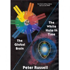 The Global Brain/The White Hole in Time | Peter Russell