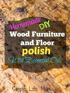 Homemade Natural Wood Furniture and Floor Polish Homemade Wood Furniture and Floor Polish with Essential Oils by Simple Life Mom Wood Floor Polish, Natural Wood Furniture, Industrial Furniture, Honey Shampoo, Diy Cleaners, Household Cleaners, Hardwood Floor Cleaner, Natural Cleaning Products, Natural Living