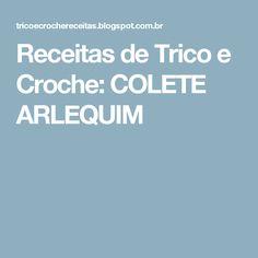 Receitas de Trico e Croche: COLETE ARLEQUIM
