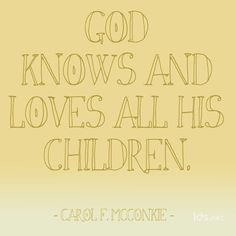 """God knows and loves all his children."" #SisterMcConkie #LDSConf"