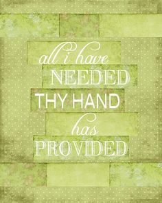 All I have needed Thy hand hath provided . great is Thy faithfulness, Lord unto me. Praise The Lords, Praise And Worship, Scripture Quotes, Bible Verses, Hymn Quotes, Art Quotes, Christian Life, Christian Quotes, Then Sings My Soul