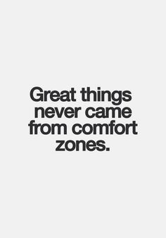 Great things never came from comfort zones. ..Love this! So true! Time to get uncomfortable! #greatthings #comfortzones