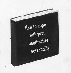 How to cope with your unattractive personality.