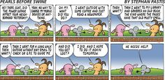 "#pearlsbeforeswine 2015.11.29 ""Did you get lost."" ""I did. And I hope I do it again tomorrow."""