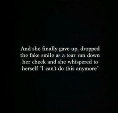 "Fake People Quotes And Fake Friends Sayings - Page 2 of 7 And she finally gave up, dropped the fake smile as a tear ran down her cheek and she whispered to herself ""I can't do this anymore. Moving On Quotes, All Quotes, True Quotes, Great Quotes, Quotes To Live By, Inspirational Quotes, Qoutes, I Give Up Quotes, Quotes About Giving Up"