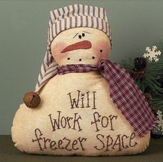 This is so cute! Freezer Space Decorative Snowman Wide x Tall The Freezer Space decorative pillow is Wide and about Tall. Stuffed cotton body with Will Work for Freezer Space hand stitched on the front. Cute Snowman, Snowman Crafts, Christmas Projects, Holiday Crafts, Holiday Fun, Snowman Wreath, Funny Snowman, Snowman Tree, Christmas Sewing