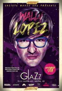 Nightlifepost.com - Event Profile - WALLY LOPEZ@ CLUB GLAZZ FRI. NOV. 9