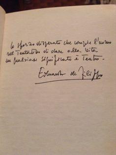 Autografo di Eduardo De Filippo- Lo sforzo disperato che compie l'uomo nel tentativo di dare un qualsiasi significato alla vita è teatro.
