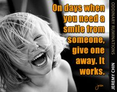 """""""On days when you need a smile from someone, give one away. It works."""" - Jeremy Chin"""
