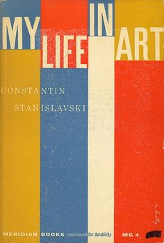 """My Life In Art"" by Constantin Stanislavski, 'Meridian Books sewn-bound for durability MG Publisher, First Edition, (January - Cover Graphic Design by Elaine Lustig Cohen (March 1927 – October American), wife of Graphic designer Alvin Lustig. Best Book Covers, Vintage Book Covers, Beautiful Book Covers, Book Cover Art, Book Cover Design, Graphic Design Typography, Modern Graphic Design, Retro Design, Graphic Design Inspiration"